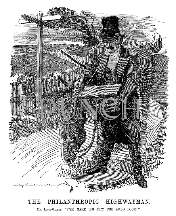 "The Philanthropic Highwayman. Mr. Lloyd-George. ""I'll make 'em pity the aged poor!"""