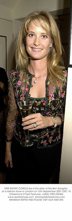 MRS RUPERT CORDLE she is the sister of Mrs Ben Sangster,at a fashion show in London on 12th September 2001.OSC 18