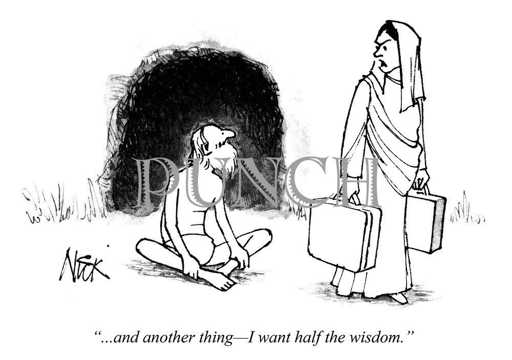 """...and another thing - I want half the wisdom."""