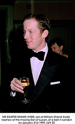 MR CASPER SHAND-KYDD, son of William Shand-Kydd, nephew of the missing Earl of Lucan, at a ball in London on January 21st 1997.LUY 22