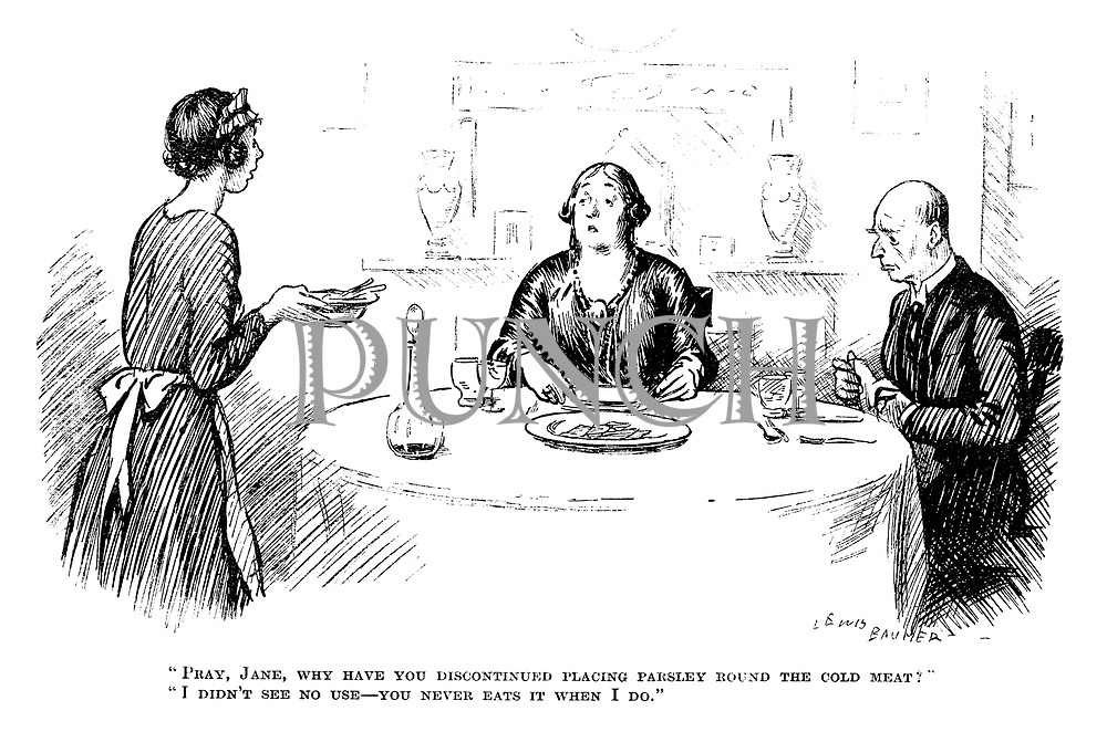"""""""Pray, Jane, why have you discontinued placing parsley round the cold meat?"""" """"I didn't see no use—you never eats it when I do."""""""