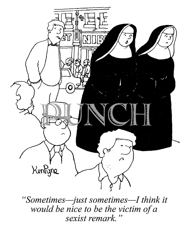"""Sometimes - just sometimes - I think it would be nice to be the victim of a sexist remark."" (two nuns discuss their lives on a walk among the crowd in a town)"