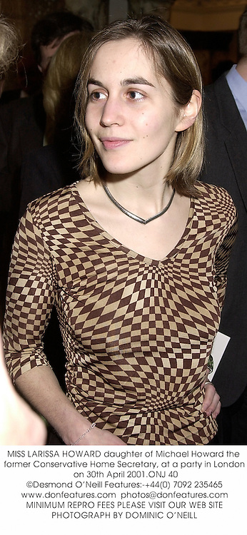 MISS LARISSA HOWARD daughter of Michael Howard the former Conservative Home Secretary, at a party in London on 30th April 2001.ONJ 40
