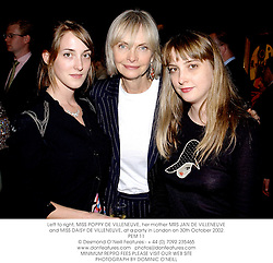 Left to right, MISS POPPY DE VILLENEUVE, her mother MRS JAN DE VILLENEUVE and MISS DAISY DE VILLENEUVE, at a party in London on 30th October 2002.<br />PEM 11