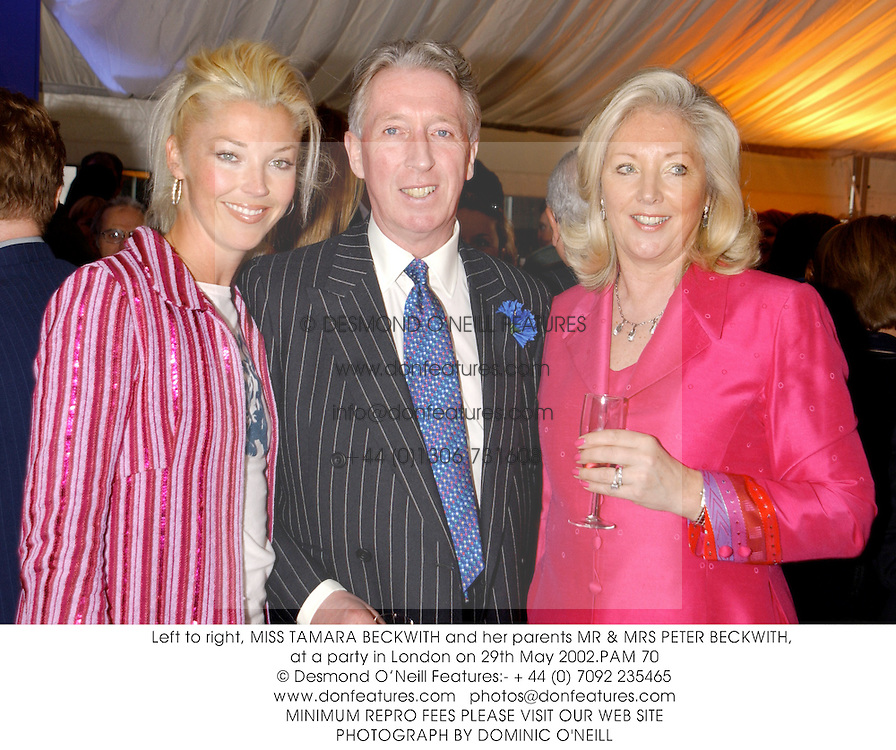 Left to right, MISS TAMARA BECKWITH and her parents MR & MRS PETER BECKWITH, at a party in London on 29th May 2002.PAM 70