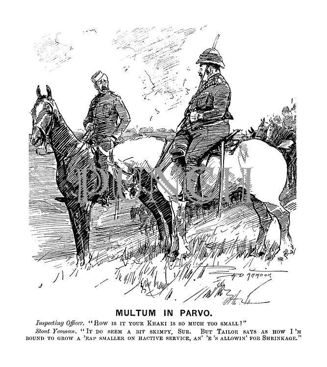 """Multum in Parvo. Inspecting officer. """"How is it your khaki is so much too small?"""" Stout yeoman. """"It do seem a bit skimpy, sur. But tailor says as how I'm bound to grow a 'eap smaller on hactive service, an' 'e's allowin' for shrinkage."""""""