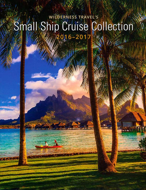 Blaine Harrington photo of Bora Bora, French Polynesia on the cover of Wilderness Travel's Small Ship Cruise Collection 2016-2017.
