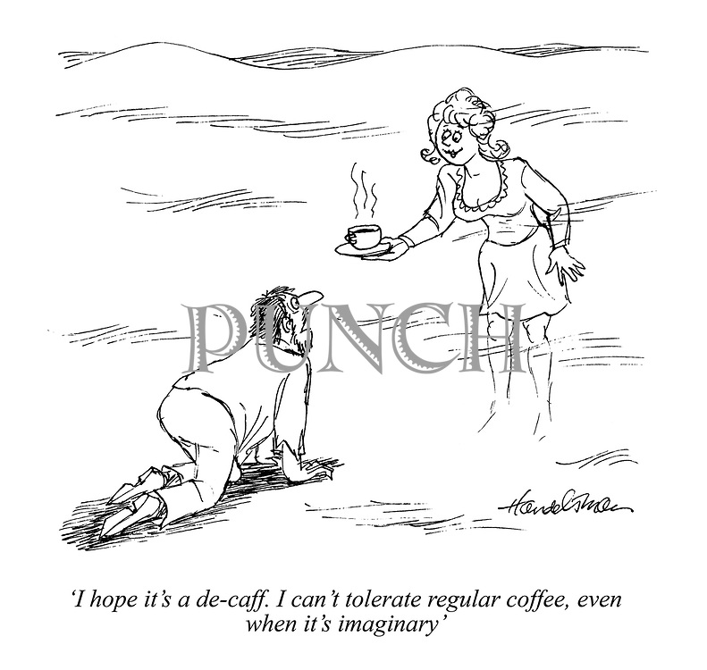 'I hope it's a de-caff. I can't tolerate regular coffee, even when it's imaginary'