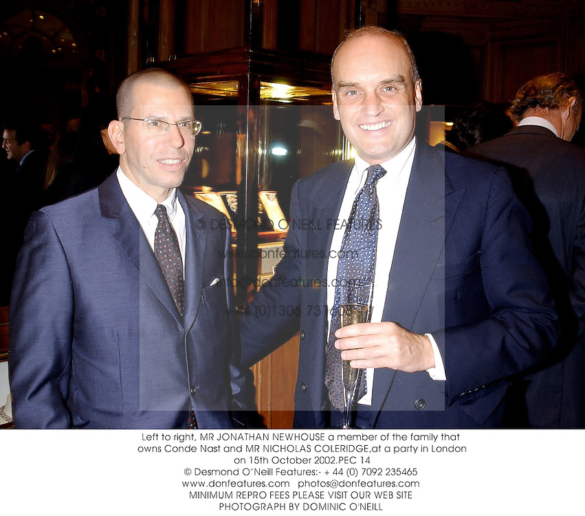 Left to right, MR JONATHAN NEWHOUSE a member of the family that owns Conde Nast and MR NICHOLAS COLERIDGE,at a party in London on 15th October 2002.PEC 14