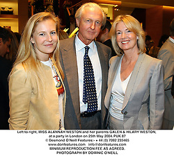 Left to right, MISS ALANNAH WESTON and her parents GALEN & HILARY WESTON, at a party in London on 25th May 2004.PUK 87