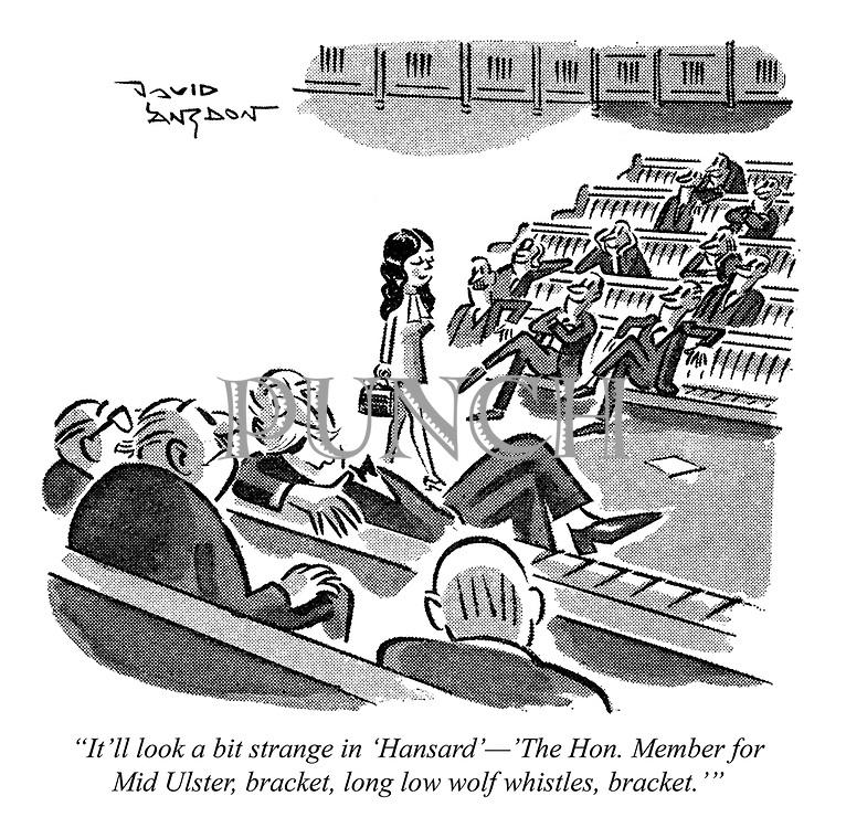 """It'll look a bit strange in 'Hansard' - The Hon Member for Mid Ulster, bracket, long low wolf whistles, bracket.'"""