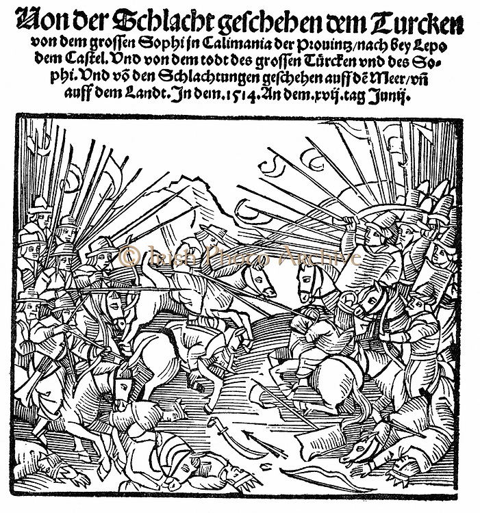 Selim I (1467-1520) Emperor of Turkey from 1512 attacking Persians under Esmai'il I or Isma'il (1487-1524) founder of Safavid dynasty, at Khoi, Azerbaijan. Woodcut.