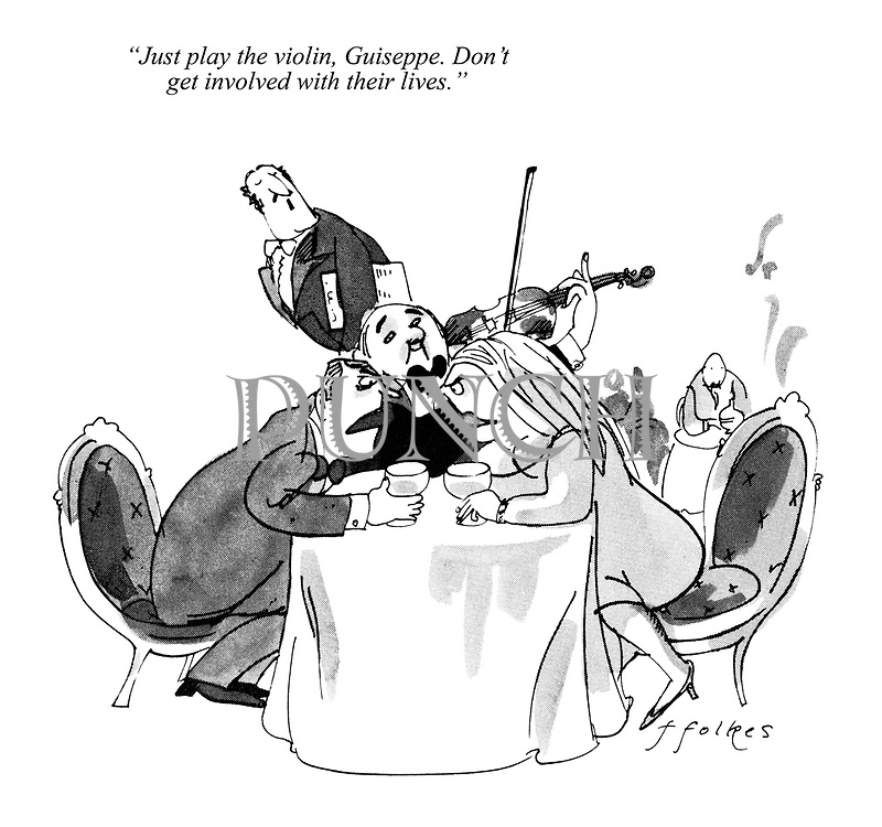 """Just play the violin, Guiseppe. Don't get involved with their lives."""
