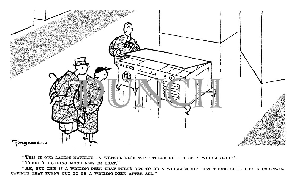 """""""This is our latest novelty — a writing-desk that turns out to be a wireless-set."""" """"There's nothing much new in that."""" """"Ah, but this is a writing-desk that tuns out to be a wireless-set that turns out to be a cocktail cabinet that turns out to be a writing-desk after all."""""""