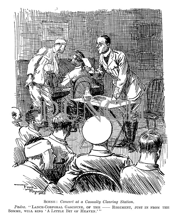 """Scene: Concert at a Casualty Clearing Station. Padre. """"Lance-Corporal Gascoyne, of the --- Regiment, just in from the Somme, will sing 'A Little Bit of Heaven'."""""""