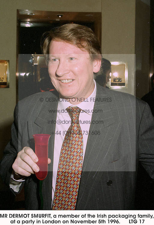 MR DERMOT SMURFIT, a member of the Irish packaging family, at a party in London on November 5th 1996.<br /> LTG 17