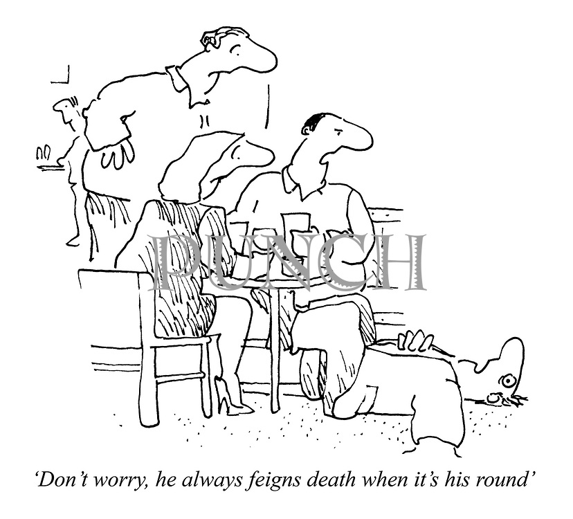 'Don't worry, he always feigns death when it's his round'