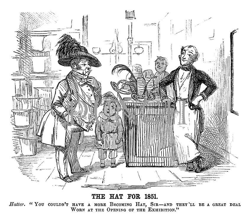 "The Hat for 1851. Hatter. ""You couldn't have a more becoming hat, sir - and they'll be a great deal worn at the opening of the Exhibition."""