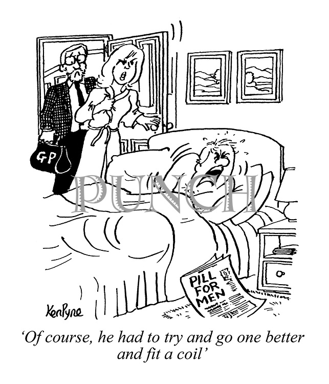 'Of course, he had to try and go one better and fit a coil' (a wife arrives with her GP to see her injured husband after he had read the newspaper headline Pill For Men)