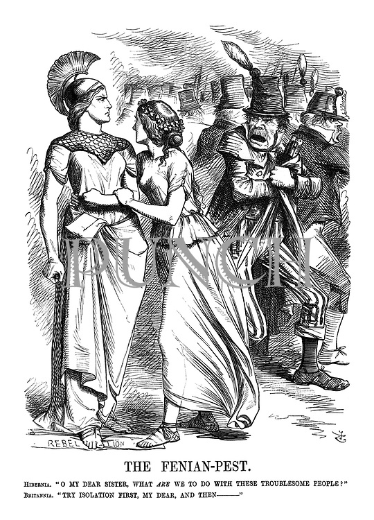 "The Fenian-Pest. Hibernia. "" O my dear Sister, what ARE we to do with these troublesome people?"" Britannia. ""Try isolation first, my dear, and then - """