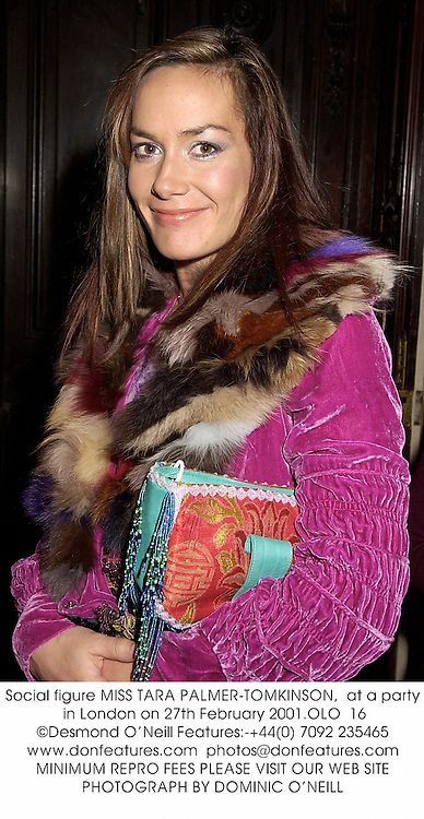 Social figure MISS TARA PALMER-TOMKINSON,  at a party in London on 27th February 2001.	OLO  16