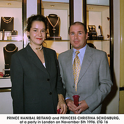 PRINCE HANIBAL REITANO and PRINCESS CHRISTINA SCHONBURG, at a party in London on November 5th 1996.LTG 16