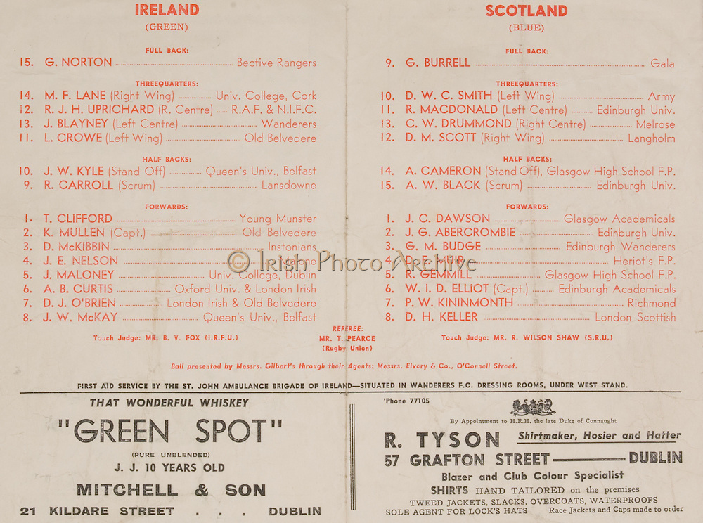 Irish Rugby Football Union, Ireland v Scotland, Five Nations, Landsdowne Road, Dublin, Ireland, Saturday 25th February, 1950,.25.2.1950, 2.25.1950,..Referee- Mr T Pearce, Rugby Union,..Score- Ireland 21 - 0 Scotland,..Irish Team, ..G Norton, Wearing number 15 Irish jersey, Full back, Bective Rangers Rugby Football Club, Dublin, Ireland,  ..M F Lane,  Wearing number 14 Irish jersey, Right wing, University college Cork Football Club, Cork, Ireland,  ..R J H Uprichard, Wearing number 12 Irish jersey, Right centre, N.I.F.C, Rugby Football Club, Belfast, Northern Ireland, and, R A F Rugby Football Club, England, ..J Blayney, Wearing number 13 Irish jersey, Left centre, Wanderers Rugby Football Club, Dublin, Ireland, ..L Crowe, Wearing number 11 Irish jersey, Left Wing, Old Belvedere Rugby Football Club, Dublin, Ireland, ..J W Kyle, Wearing number 10 Irish jersey, Stand Off, Queens University Rugby Football Club, Belfast, Northern Ireland,..R Carroll, Wearing number 9 Irish jersey, Scrum, Landsdowne Rugby Football Club, Dublin, Ireland, ..T Clifford, Wearing number 1 Irish Jersey, Forward, Young Munster Rugby Football Club, Limerick, Ireland, ..K Mullen, Wearing number 2 Irish Jersey, Captain of the Irish team, Forward, Old Belvedere Rugby Football Club, Dublin, Ireland, ..D McKibbin, Wearing number 3 Irish jersey, Forward, Instonians Rugby Football Club, Belfast, Northern Ireland, ..J E Nelson, Wearing number 4 Irish jersey, Forward, Malone Rugby Football Club, Belfast, Northern Ireland, ..J Maloney, Wearing number 5 Irish jersey, Forward, University College Dublin Rugby Football Club, Dublin, Ireland, ..A B Curtis, Wearing number 6 Irish jersey, Forward, London Irish Rugby Football Club, Surrey, England, and, Oxford University Rugby Football Club, Oxford, England,..D J O'Brien, Wearing number 7 Irish jersey, Forward, London Irish Rugby Football Club, Surrey, England, and, Old Belvedere Rugby Football Club, Dublin, Ireland, ..J W McKay, Wearing number 8 Irish jersey, For