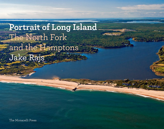 """""""Portrait of Long Island, The North Fork and the Hamptons"""" Signed By Jake Rajs, Introduction by Paul Goldberger"""