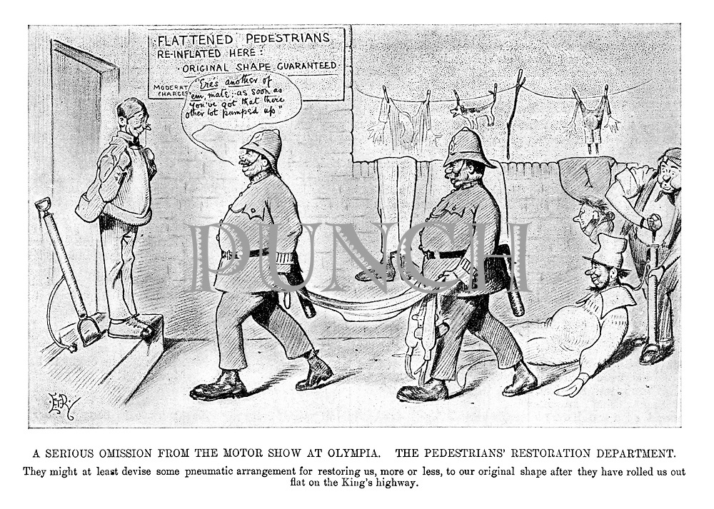 "A Serious Omission from the Motor Show at Olympia. The pedestrians' restoration department. They might at least devise some pneumatic arrangement for restoring us, more or less, to our original shape after they have rolled us out flat on the King's highway. (an Edwardian cartoon shows a garage for 'Flattened Pedestrians Re-Inflated Here: Original Shape Guaranteed - Moderate Charge' while a policeman brings in a new casualty: ""Ere's another of 'em mate; as soon as you've got that there other lot pumped up"")"