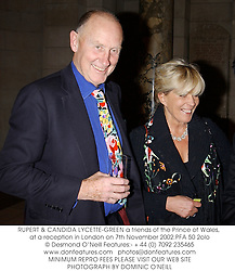 RUPERT & CANDIDA LYCETTE-GREEN a friends of the Prince of Wales, at a reception in London on 7th November 2002.PFA 50 2olo
