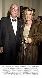 MR CHRISTOPHER SHAW and MISS ELIZA DRAX at a party in London on 18th October 2001.	OTE 27