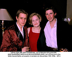 Left to right, MR JACK CHURCHILL, son of Winston Churchill MP., MISS MARIANNE SMITH and MR ALEXANDER LEWIS, son of Ewa Lewis the Tatler Social Editor, at a party in London on November 19th 1996.   LTP 4