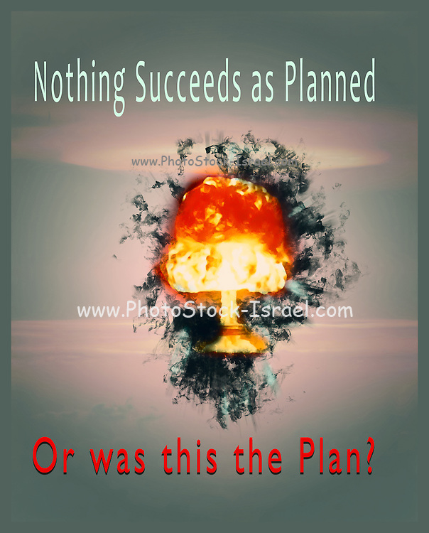 Famous humourous quotes series: Nothing succeeds as planned Or was this the plan? Atomic mushroom explosion