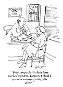 """""""Your sympathetic chats have worked wonders, Doctor.; I think I can now manage on the pills alone."""""""