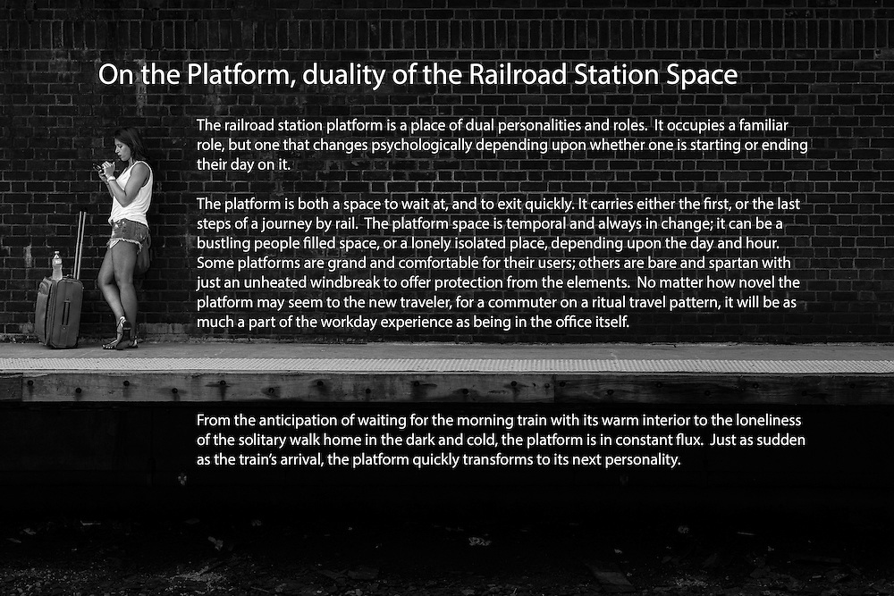 The railroad station platform is a place of dual personalities and roles. It occupies a familiar role, but one that changes psychologically depending upon whether one is starting or ending their day on it.<br />