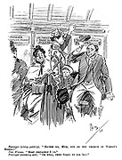 """Passenger (rising politely). """"Excuse me, mum, but do you believe in woman's rights?"""" New Woman. """"Most certainly I do."""" Passenger (resuming seat). """"Oh well, then stand up for 'em!"""""""