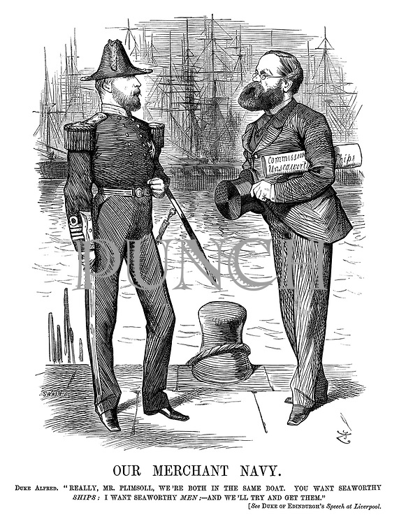"Our Merchant Navy. Duke Alfred. ""Really, Mr Plimsoll, we're both in the same boat. You want seaworthy ships; I want seaworthy men;—And we'll try and get them."" [See Duke of Edinburgh's speech at Liverpool."