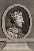 Charles VII the Victorious (1403-1461) king of France from 1422. Crowned in 1429 after the French victory at Patay. His reign saw end of Hundred Years War with England (1453) and he regained all the territory lost to England, apart from the port of Calais