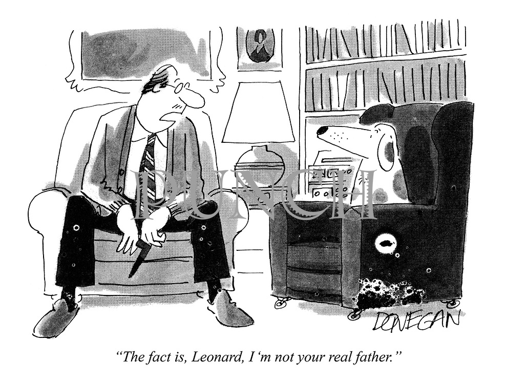 """The fact is, Leonard, I'm not your real father."""