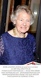 DAME JENNIFER JENKINS at a dinner in London on 30th May 2002.	PAN 34