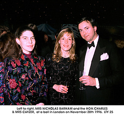 Left to right, MRS NICHOLAS BARHAM and the HON.CHARLES & MRS CAYZER,  at a ball in London on November 28th 1996. LTY 25
