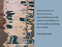 Quote: Surrealism is destructive, but it destroys only what it considers to be shackles limiting our vision.  By Salvador Dali.  Meme.