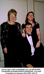 Left to right, LADY LANGHAM, her son MR RUPERT LANGHAM and MRS RUPERT LANGHAM,  at a ball in London on January 21st 1997.LUY 15