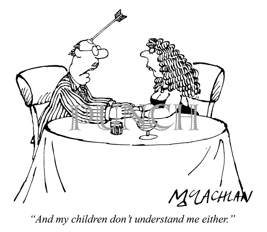 """""""And my children don't understand me either."""""""