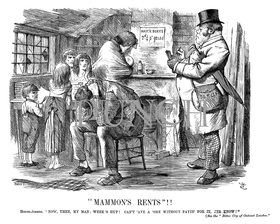 """Mammon's Rents""!! House-jobber. ""Now, then, my man; Week's hup! Can't 'ave a 'ome without payin' for it, yer know!"" [See the ""bitter cry of outcast London."""