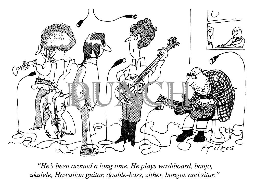 """He's been around a long time. He plays washboard, banjo, ukelele, Hawaiian guitar, double-bass, zither, bongos and sitar."""