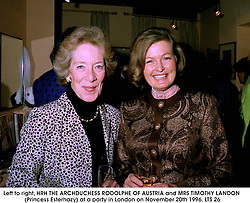 Left to right, HRH THE ARCHDUCHESS RODOLPHE OF AUSTRIA and MRS TIMOTHY LANDON (Princess Esterhazy) at a party in London on November 20th 1996.LTS 26