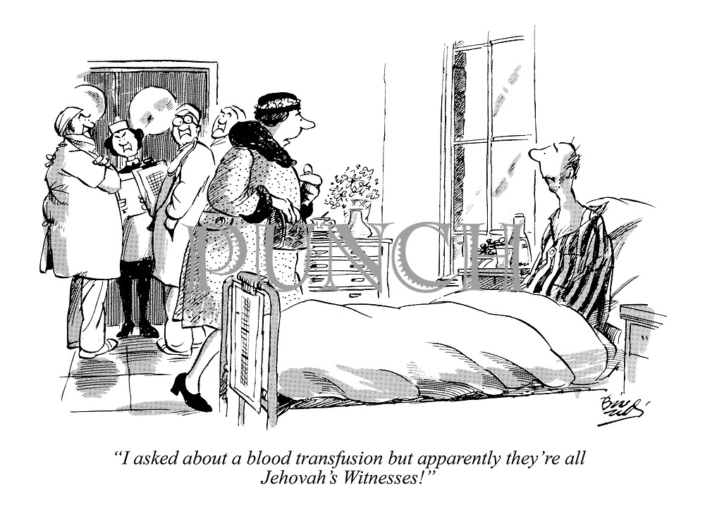 """I asked about a blood transfusion but apparently they're all Jehovah's Witnesses!"""