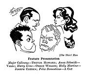 The Third Man : Major Calloway - Trevor Howard; Anna Schmidt - Valli; Harry Lime - Orson Welles; Holly Martins - Joseph Cotten; Felix Domesticus - A Cat.