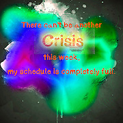 Famous humourous quotes series: There can't be another crisis this week, my schedule is completely full